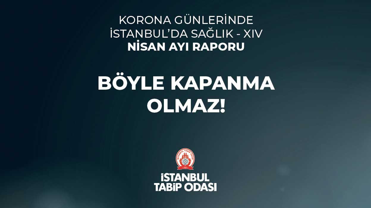 Korona Günlerinde İstanbul'da Sağlık Nisan Ayı Raporu Yayınlandı: Böyle Kapanma Olmaz!