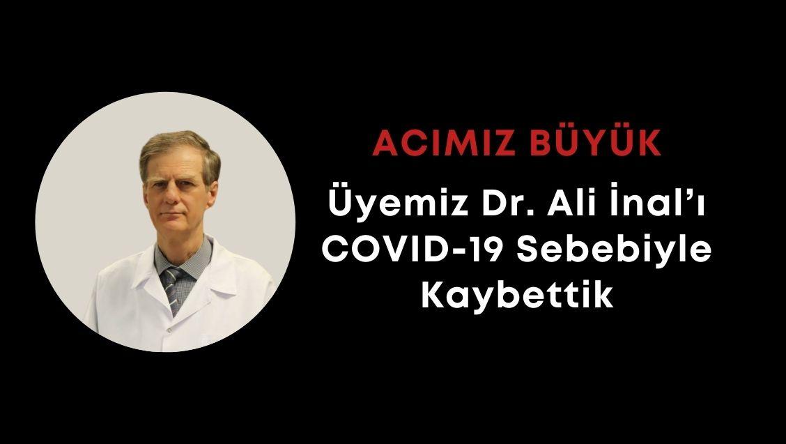 Acımız Büyük: Üyemiz Dr. Ali İnal'ı COVID-19 Sebebiyle Kaybettik